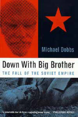 Down with Big Brother: Fall of the Soviet Empire (Hardback)