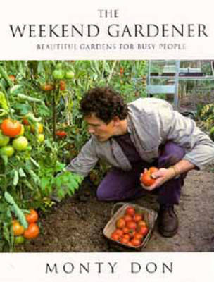 The Weekend Gardener: Beautiful Gardens for Busy People (Paperback)