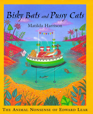 Bisky Bats and Pussy Cats: The Animal Nonsense of Edward Lear - Bloomsbury Children's Classics (Hardback)