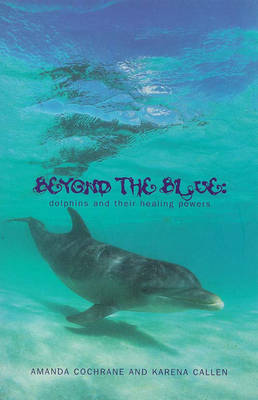 Beyond the Blue: Dolphins and Their Healing Powers (Paperback)