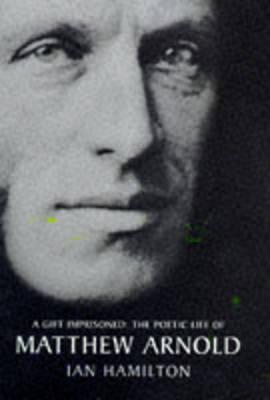 A Gift Imprisoned: Poetic Life of Matthew Arnold (Hardback)
