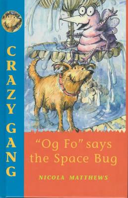 """""""Og Fo"""" Says the Space Bug - Crazy gang (Hardback)"""