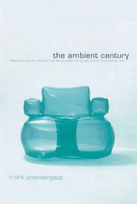 The Ambient Century: From Mahler to Trance - The Evolution of Sound in the Electronic Age (Paperback)