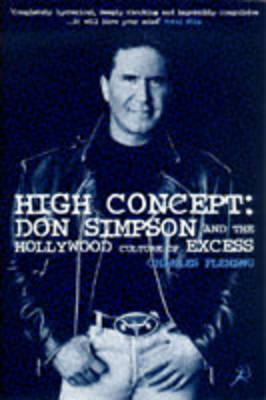 High Concept: Don Simpson and the Hollywood Culture of Excess (Paperback)