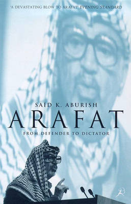 Arafat: From Defender to Dictator (Paperback)