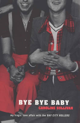 "Bye Bye Baby: My Tragic Love Affair with the ""Bay City Rollers"" (Paperback)"