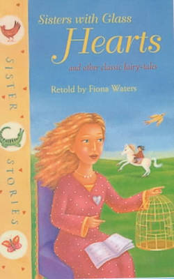 Sisters with Glass Hearts and Other Classic Fairy-Tales (Paperback)