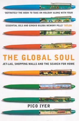 The Global Soul: Jet Lag, Shopping Malls and the Search for Home (Paperback)