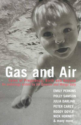 Gas and Air: Tales of Pregnancy and Birth (Paperback)