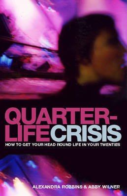 Quarterlife Crisis: How to Get Your Head Round Life in Your Twenties (Paperback)