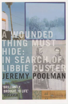 A Wounded Thing Must Hide: In Search of Libbie Custer (Paperback)