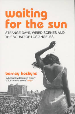 Waiting for the Sun: Strange Days, Weird Scenes and the Sound of Los Angeles (Paperback)