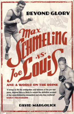 Beyond Glory: Max Schmeling vs. Joe Louis and a World on the Brink (Paperback)