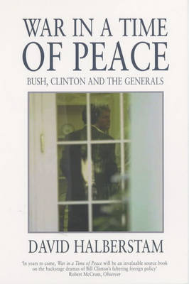 War in a Time of Peace: Bush, Clinton and the Generals (Paperback)