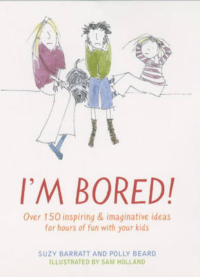I'm Bored: Inspiring and Imaginative Ideas for Hours of Fun with Your Kids (Paperback)