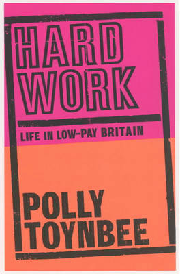 Hard Work: Life in Low-pay Britain (Paperback)