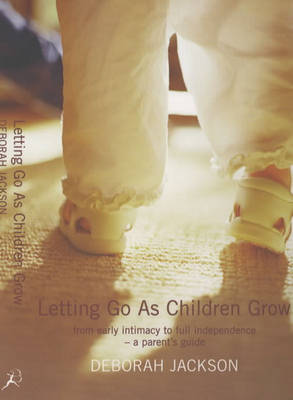 Letting Go as Children Grow: From Early Intimacy to Full Independence - a Parent's Guide (Paperback)