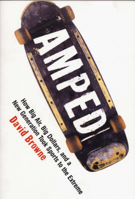 Amped: How Big Air, Big Dollars, and a New Generation Took Sports to the Extreme (Paperback)