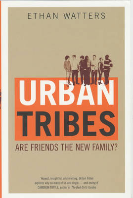 Urban Tribes: Are Friends the New Family? (Paperback)