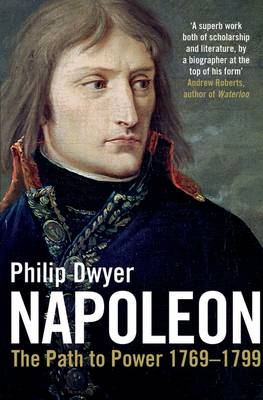 Napoleon: The Path to Power 1769 - 1799 v. 1 (Paperback)