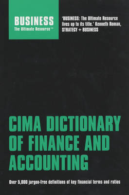 CIMA Dictionary of Finance and Accounting: Over 5,000 Jargon-free Definitions of Key Financial Terms and Ratios: Over 5,000 Jargon-free Definitions of Key Financial Terms and Ratios - Business the Ultimate Resource S. (Hardback)