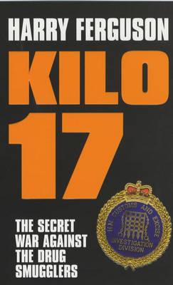 Kilo 17: The Secret War Against the Drug Smugglers (Paperback)
