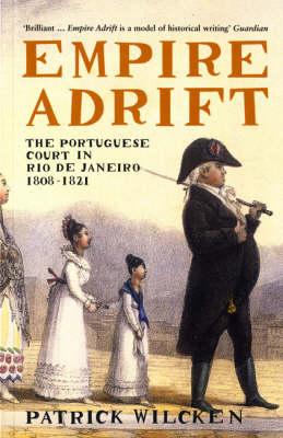 Empire Adrift: The Portuguese Court in Rio De Janeiro, 1808-1821 (Paperback)