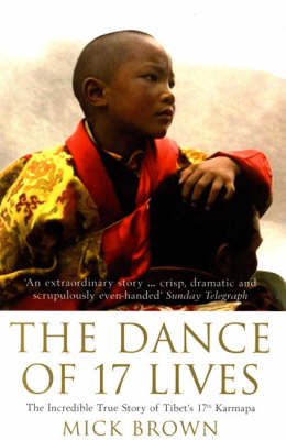 The Dance of 17 Lives: The Incredible True Story of Tibet's 17th Karmapa (Paperback)