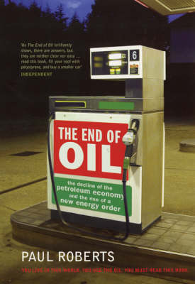 The End of Oil: The Decline of the Petroleum Economy and the Rise of a New Energy Order (Paperback)