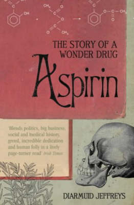 Aspirin: The Extraordinary Story of a Wonder Drug (Paperback)