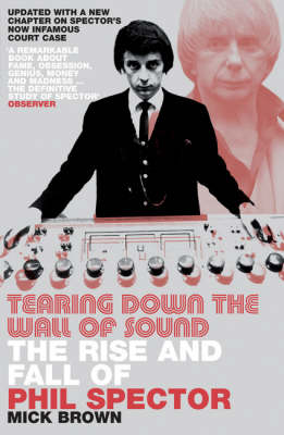 Tearing Down The Wall of Sound: The Rise and Fall of Phil Spector (Paperback)