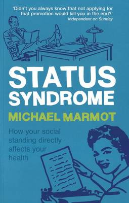 Status Syndrome: How Your Social Standing Directly Affects Your Health (Paperback)