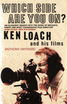 Which Side are You On?: Ken Loach and His Films (Hardback)