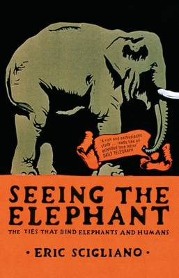 Seeing the Elephant: The Ties That Bind Elephants and Humans (Paperback)