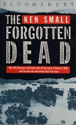 The Forgotten Dead: 60th Anniversary Edition: Why 946 American Servicemen Died Off the Coast of Devon in 1944 - and the Man Who Discovered Their True Story (Paperback)