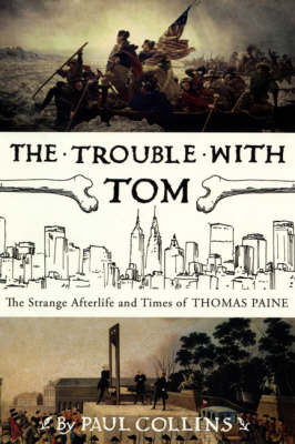 The Trouble with Tom: The Strange Afterlife and Times of Thomas Paine (Paperback)