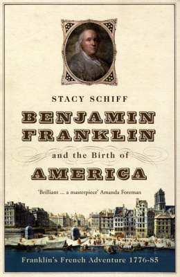 Benjamin Franklin and the Birth of America: Franklin's French Adventure 1776-85 (Paperback)