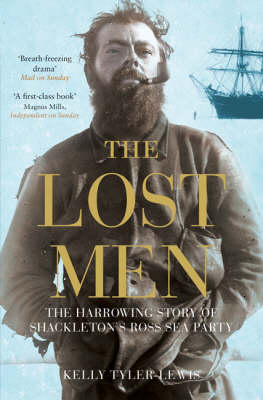 The Lost Men: The Harrowing Story of Shackleton's Ross Sea Party (Paperback)