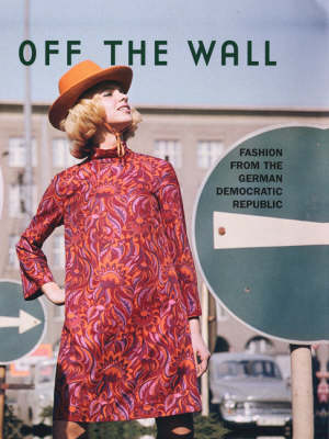 Off the Wall: Fashion in the GDR (Hardback)