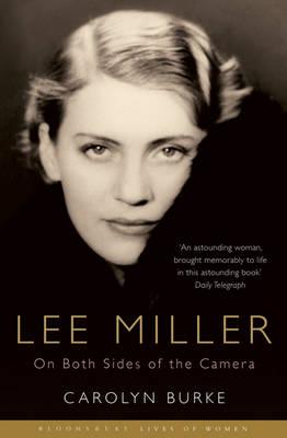 Lee Miller: On Both Sides of the Camera - Bloomsbury Lives of Women (Paperback)