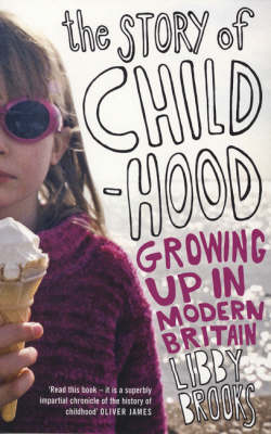 The Story of Childhood: Growing Up in Modern Britain (Paperback)