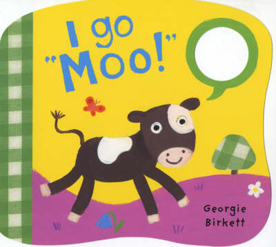 "I Go ""Moo!"": Noisy Little Animals (Board book)"
