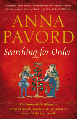 Searching for Order: The History of the Alchemists, Herbalists and Philosophers Who Unlocked the Secrets of the Plant World (Paperback)