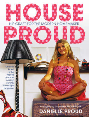 House Proud: Hip Craft for the Modern Homemaker (Paperback)