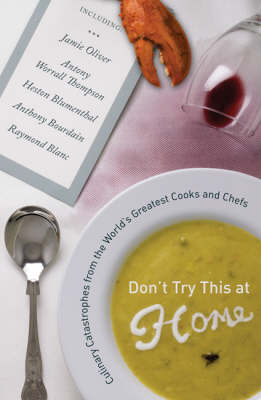 Don't Try This at Home: Culinary Catastrophes from the World's Greatest Cooks and Chefs (Paperback)