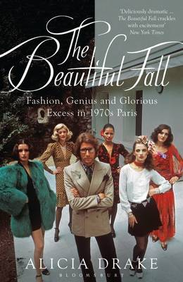 The Beautiful Fall: Fashion, Genius and Glorious Excess in 1970s Paris (Paperback)