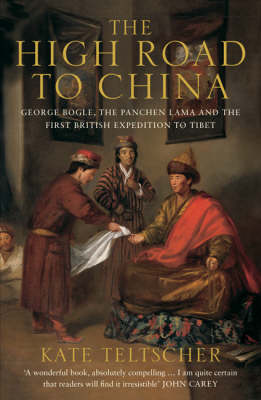 The High Road to China: George Bogle, the Panchen Lama and the First British Expedition to Tibet (Paperback)