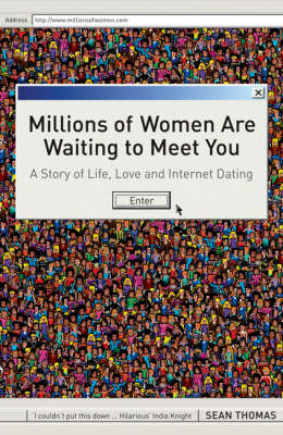 Millions of Women are Waiting to Meet You: A Story of Life, Love and Internet Dating (Paperback)