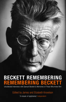 Beckett Remembering: Remembering Beckett: Unpublished Interviews with Samuel Beckett and Memories of Those Who Knew Him (Paperback)