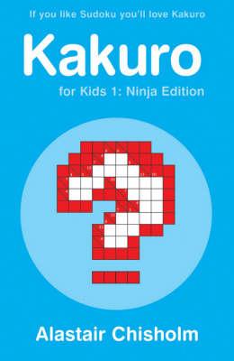 Kakuro for Kids 1: Ninja Edition (Paperback)